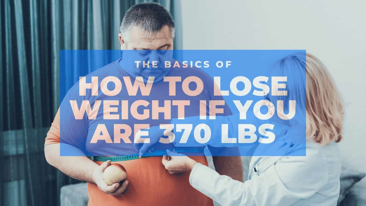 How to lose weight if you are 370 pounds