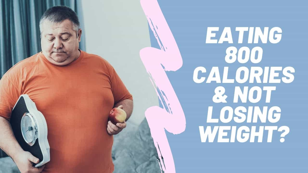 why you are eating 800 calories and not losing weight