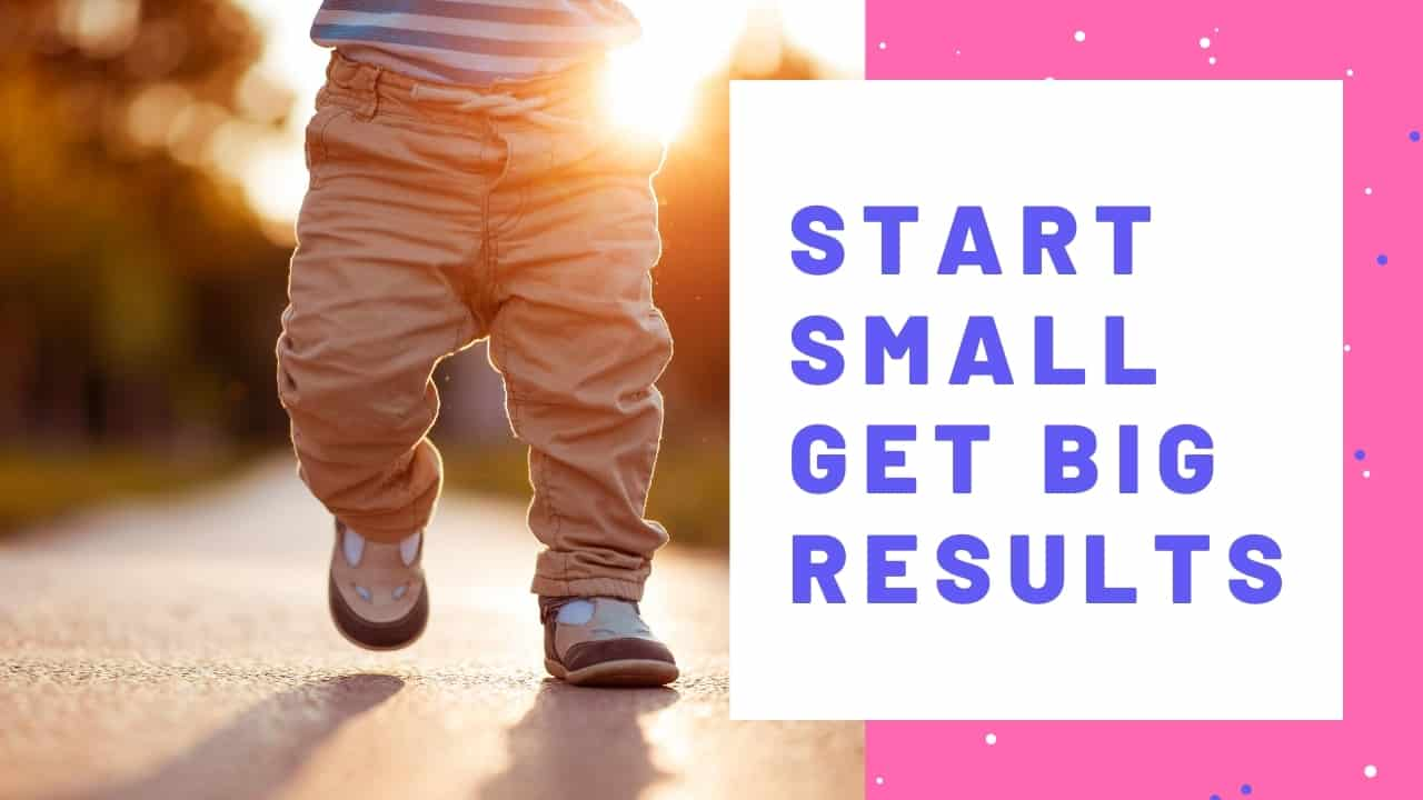 Start small and achieve big